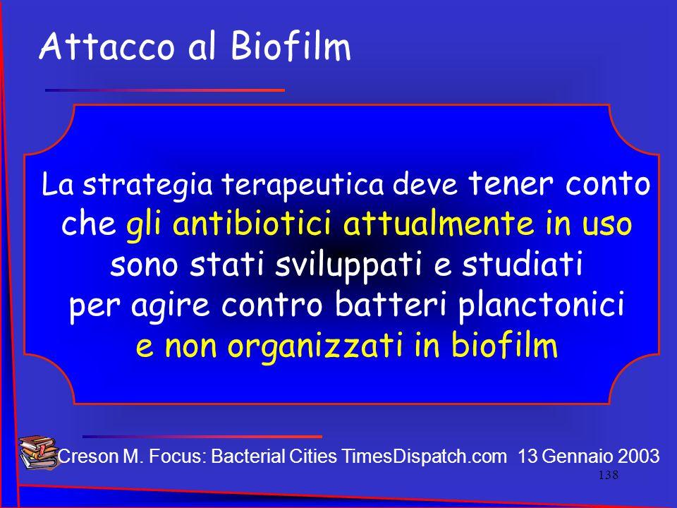 Creson M. Focus: Bacterial Cities TimesDispatch.com 13 Gennaio 2003 La strategia terapeutica deve tener conto che gli antibiotici attualmente in uso s