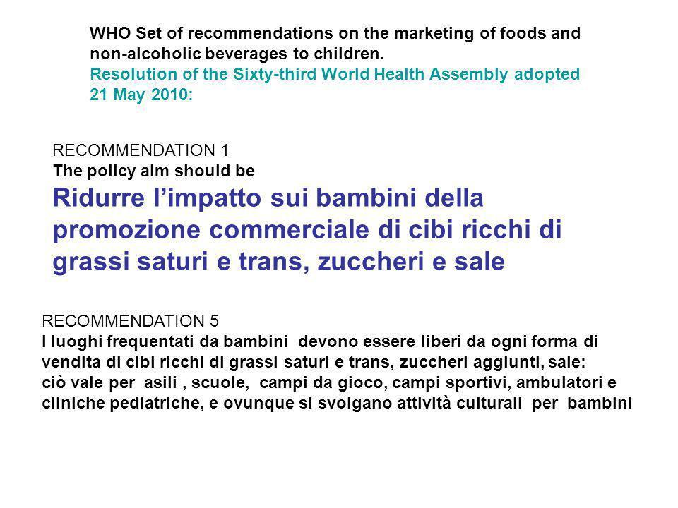 RECOMMENDATION 1 The policy aim should be Ridurre l'impatto sui bambini della promozione commerciale di cibi ricchi di grassi saturi e trans, zuccheri