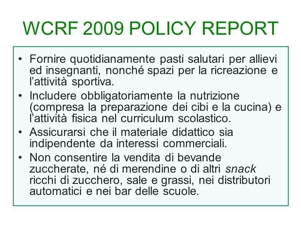 WCRF 2009 POLICY REPORT Fornire quotidianamente pasti salutari per allievi ed insegnanti, nonché spazi per la ricreazione e l'attività sportiva. Inclu