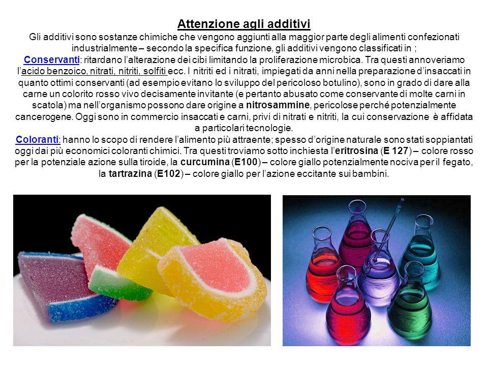Attenzione agli additivi Gli additivi sono sostanze chimiche che vengono aggiunti alla maggior parte degli alimenti confezionati industrialmente – sec