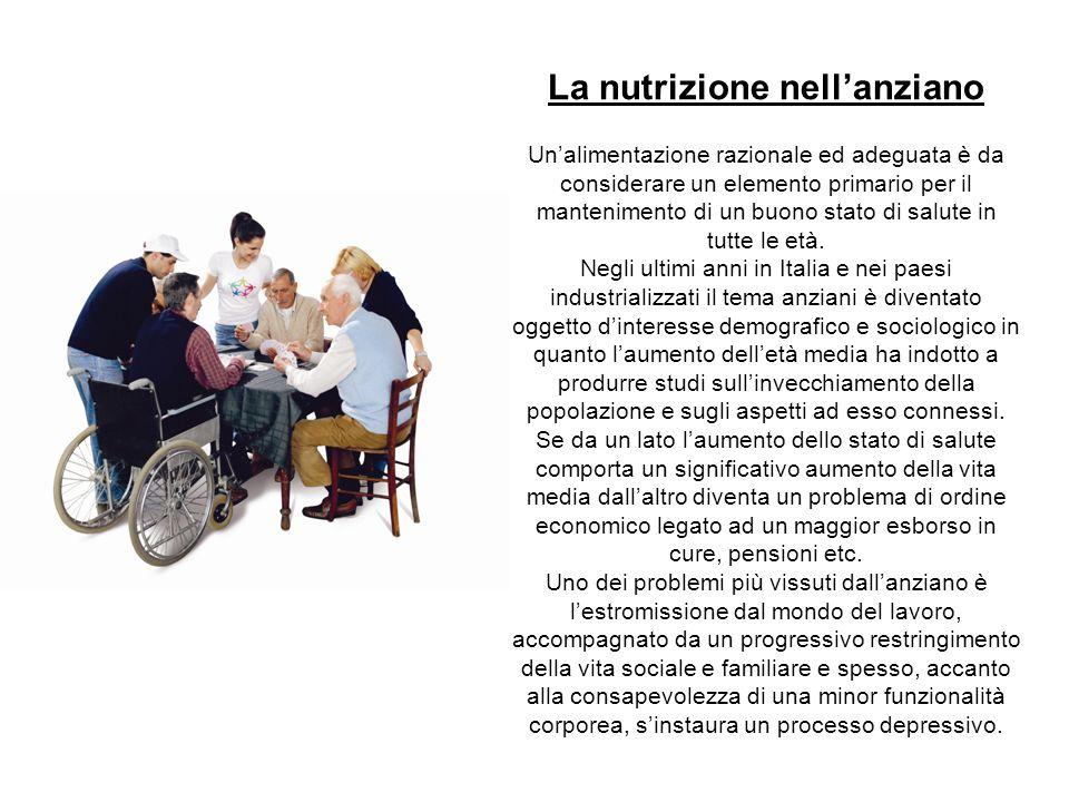 La nutrizione nell'anziano Un'alimentazione razionale ed adeguata è da considerare un elemento primario per il mantenimento di un buono stato di salut