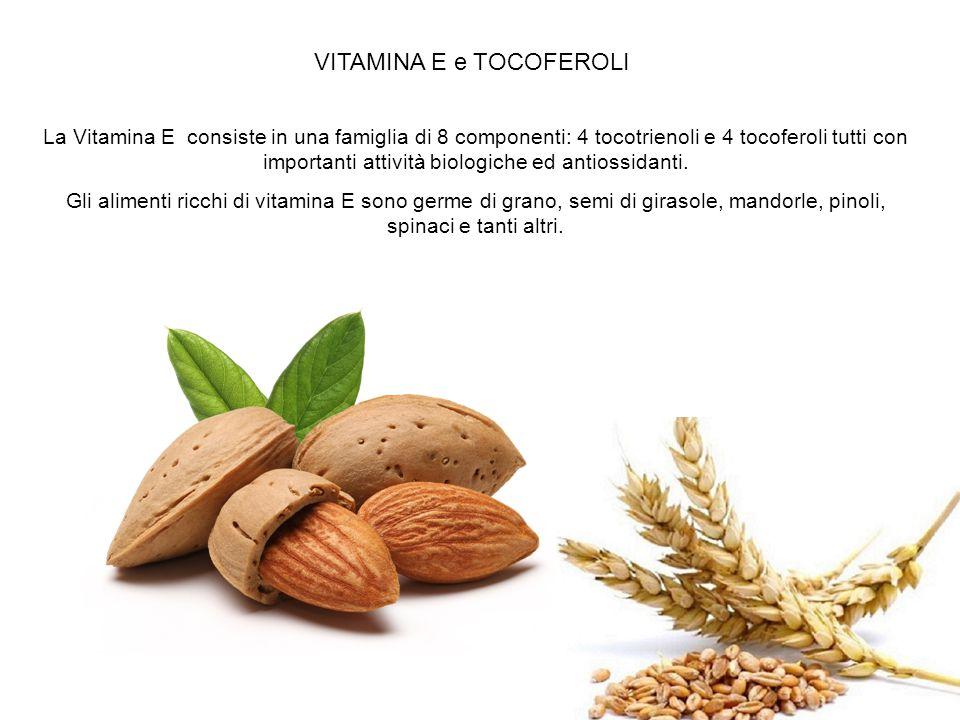 VITAMINA E e TOCOFEROLI La Vitamina E consiste in una famiglia di 8 componenti: 4 tocotrienoli e 4 tocoferoli tutti con importanti attività biologiche