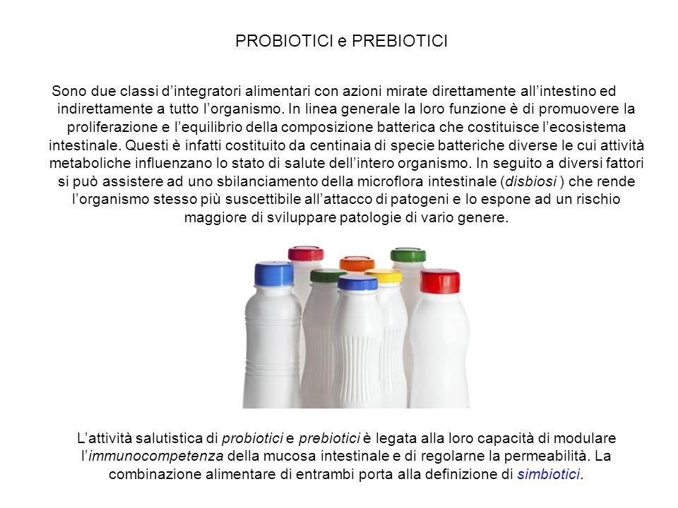 PROBIOTICI e PREBIOTICI Sono due classi d'integratori alimentari con azioni mirate direttamente all'intestino ed indirettamente a tutto l'organismo. I