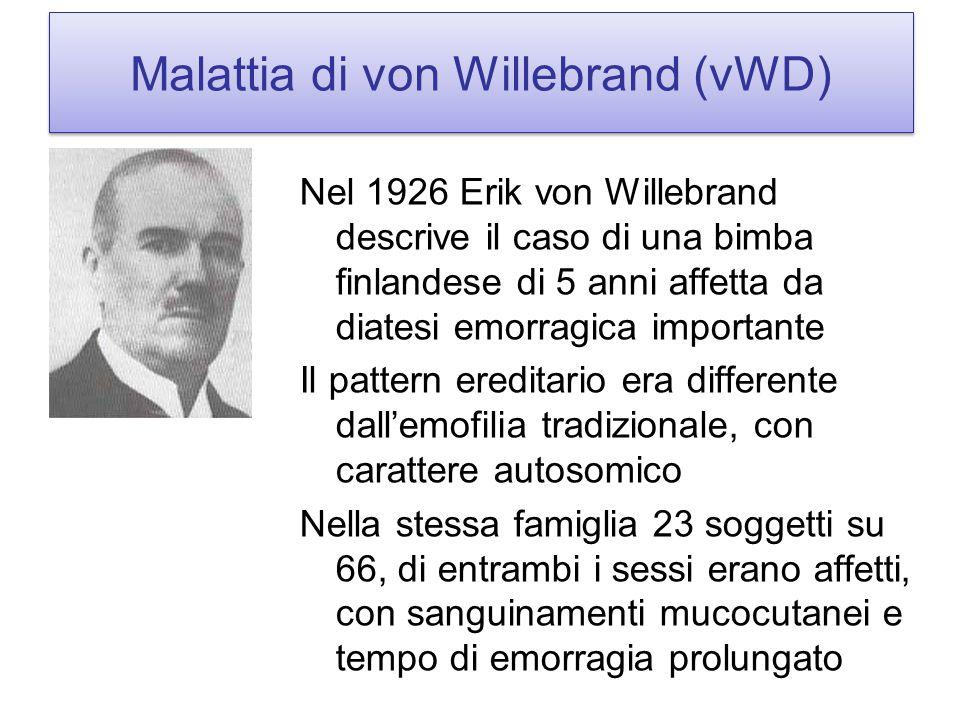 Malattia di von Willebrand (vWD) Nel 1926 Erik von Willebrand descrive il caso di una bimba finlandese di 5 anni affetta da diatesi emorragica importa