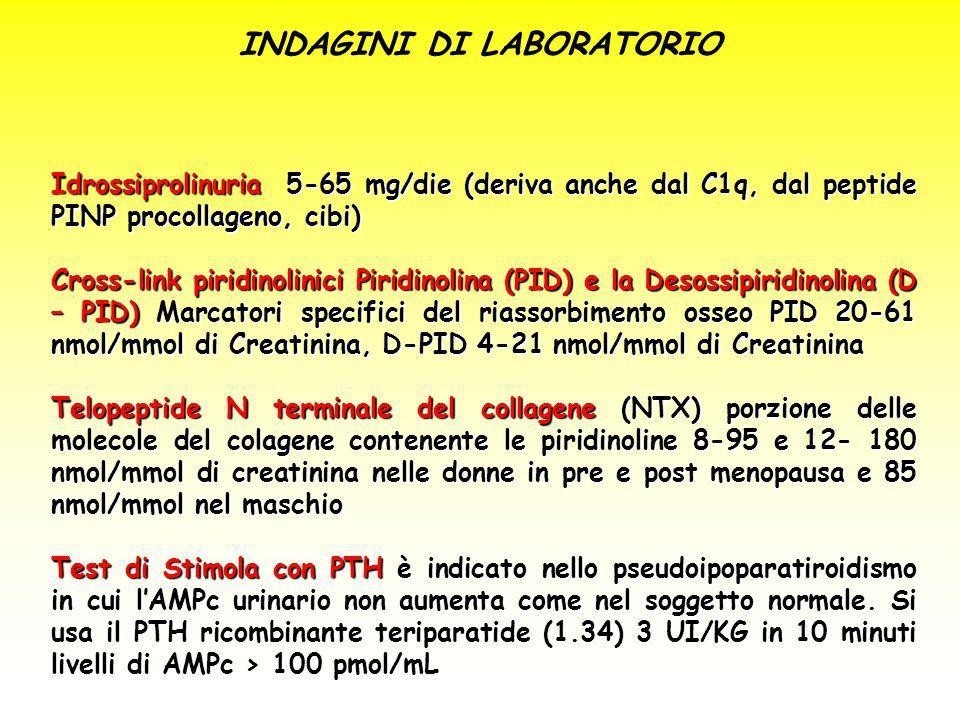 INDAGINI DI LABORATORIO Idrossiprolinuria 5-65 mg/die (deriva anche dal C1q, dal peptide PINP procollageno, cibi) Cross-link piridinolinici Piridinoli