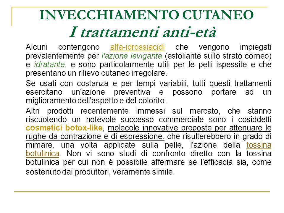 I trattamenti anti-età INVECCHIAMENTO CUTANEO Alcuni contengono alfa-idrossiacidi che vengono impiegati prevalentemente per l'azione levigante (esfoli