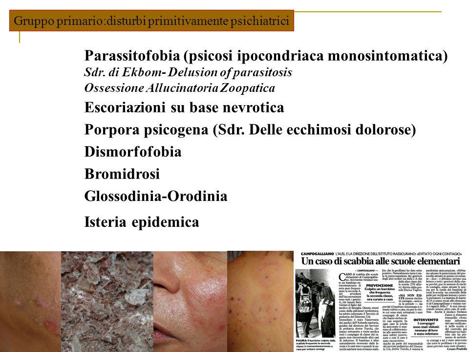 Gruppo primario:disturbi primitivamente psichiatrici Parassitofobia (psicosi ipocondriaca monosintomatica) Sdr. di Ekbom- Delusion of parasitosis Osse