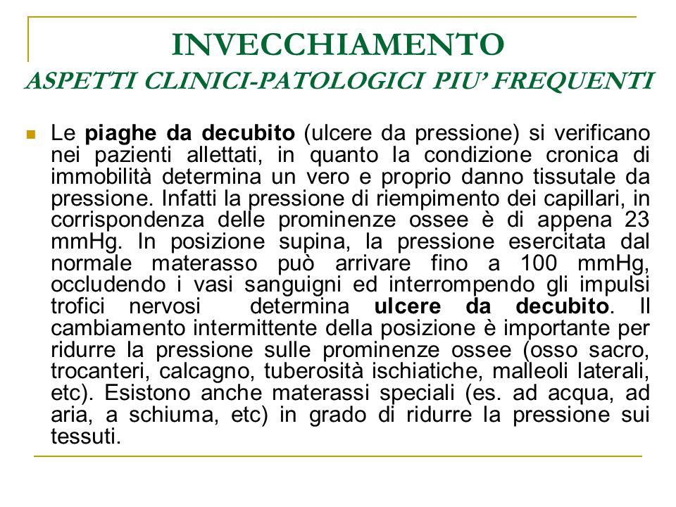 INVECCHIAMENTO ASPETTI CLINICI-PATOLOGICI PIU' FREQUENTI Le piaghe da decubito (ulcere da pressione) si verificano nei pazienti allettati, in quanto l