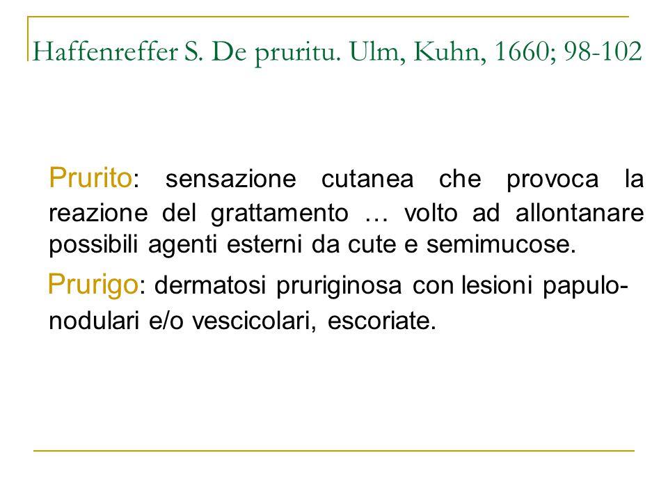 Haffenreffer S. De pruritu. Ulm, Kuhn, 1660; 98-102 Prurito : sensazione cutanea che provoca la reazione del grattamento … volto ad allontanare possib
