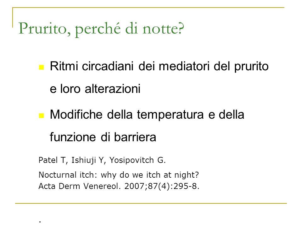 Prurito, perché di notte? Ritmi circadiani dei mediatori del prurito e loro alterazioni Modifiche della temperatura e della funzione di barriera Patel