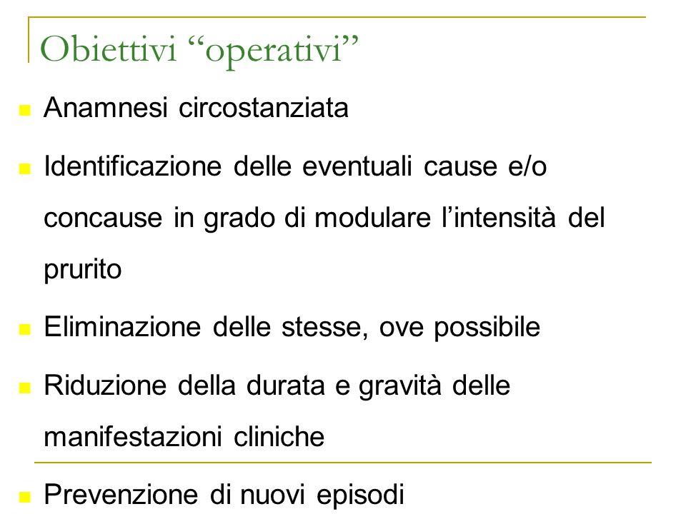 """Obiettivi """"operativi"""" Anamnesi circostanziata Identificazione delle eventuali cause e/o concause in grado di modulare l'intensità del prurito Eliminaz"""