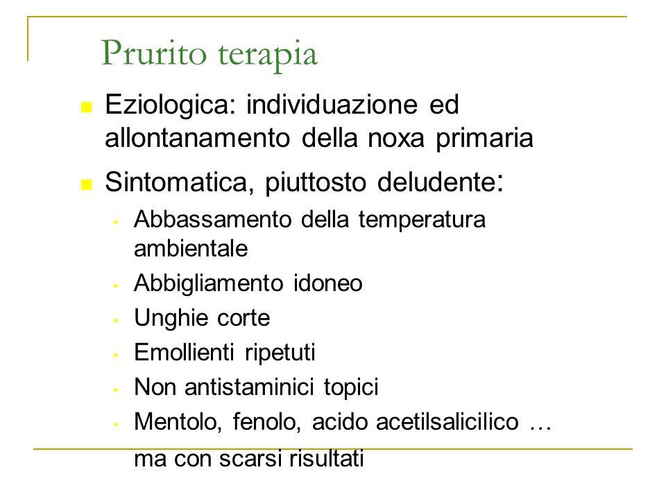 Prurito terapia Eziologica: individuazione ed allontanamento della noxa primaria Sintomatica, piuttosto deludente : Abbassamento della temperatura amb