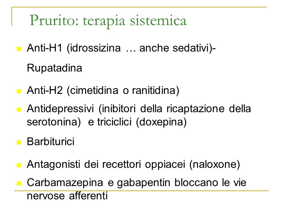 Prurito: terapia sistemica Anti-H1 (idrossizina … anche sedativi)- Rupatadina Anti-H2 (cimetidina o ranitidina) Antidepressivi (inibitori della ricapt