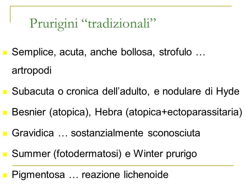 """Prurigini """"tradizionali"""" Semplice, acuta, anche bollosa, strofulo … artropodi Subacuta o cronica dell'adulto, e nodulare di Hyde Besnier (atopica), He"""