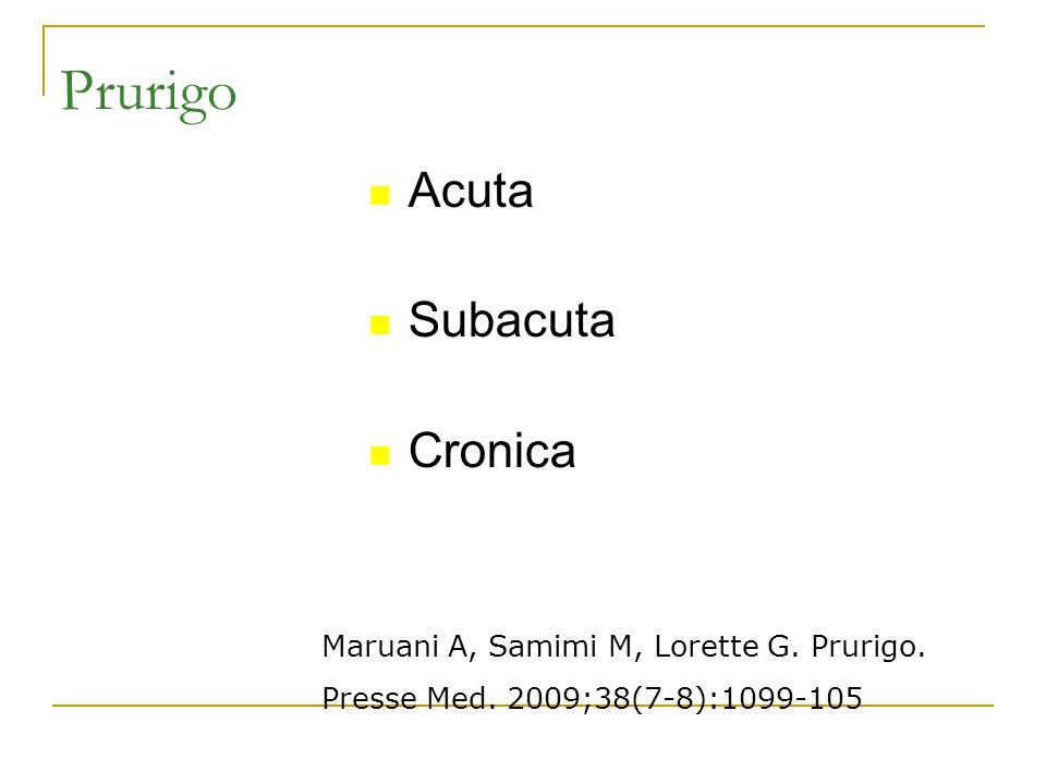 Prurigo Acuta Subacuta Cronica Maruani A, Samimi M, Lorette G. Prurigo. Presse Med. 2009;38(7-8):1099-105