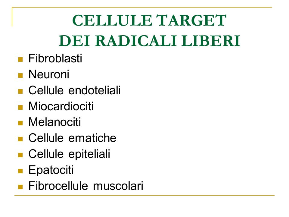 CELLULE TARGET DEI RADICALI LIBERI Fibroblasti Neuroni Cellule endoteliali Miocardiociti Melanociti Cellule ematiche Cellule epiteliali Epatociti Fibr