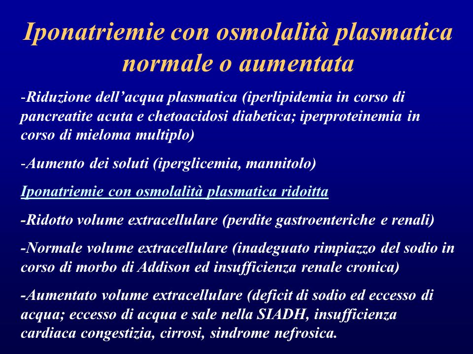 Iponatriemie con osmolalità plasmatica normale o aumentata -Riduzione dell'acqua plasmatica (iperlipidemia in corso di pancreatite acuta e chetoacidos