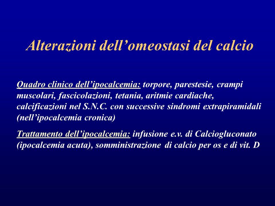 Alterazioni dell'omeostasi del calcio Quadro clinico dell'ipocalcemia: torpore, parestesie, crampi muscolari, fascicolazioni, tetania, aritmie cardiache, calcificazioni nel S.N.C.