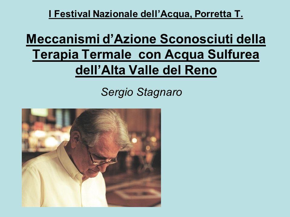 I Festival Nazionale dell'Acqua, Porretta T. Meccanismi d'Azione Sconosciuti della Terapia Termale con Acqua Sulfurea dell'Alta Valle del Reno Sergio