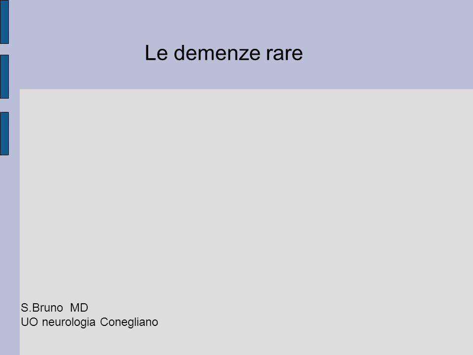Le demenze rare S.Bruno MD UO neurologia Conegliano