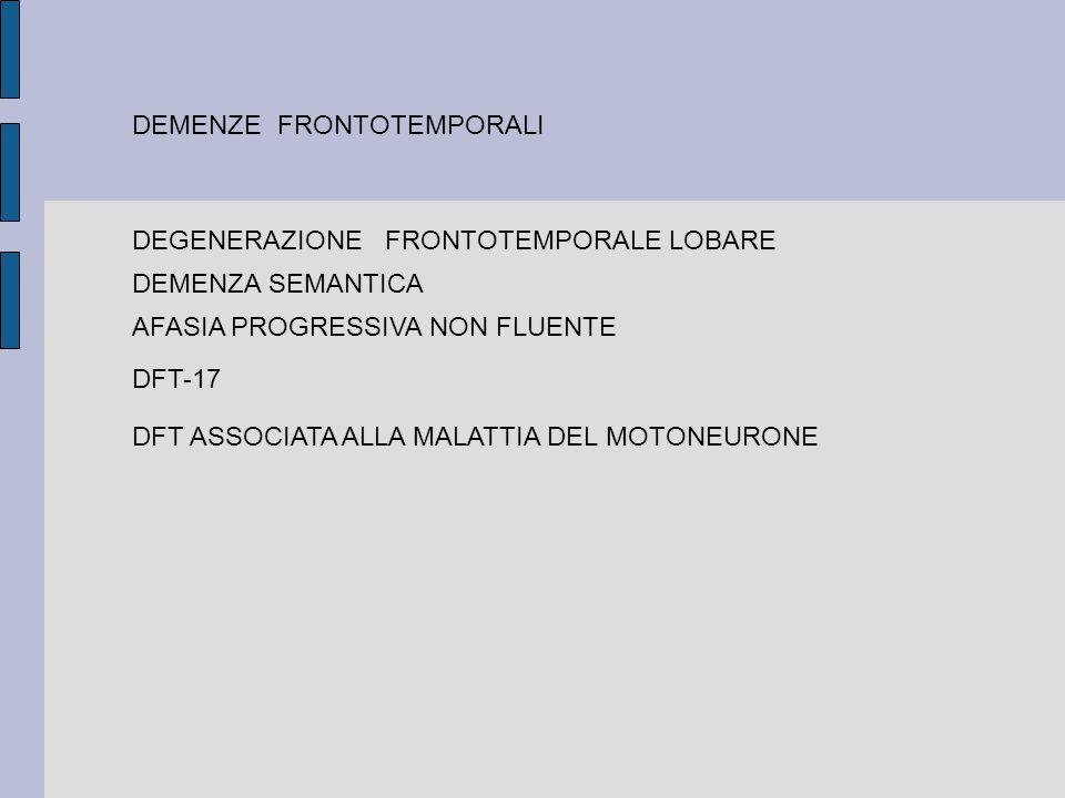DEMENZE FRONTOTEMPORALI DEGENERAZIONE FRONTOTEMPORALE LOBARE DEMENZA SEMANTICA AFASIA PROGRESSIVA NON FLUENTE DFT-17 DFT ASSOCIATA ALLA MALATTIA DEL MOTONEURONE
