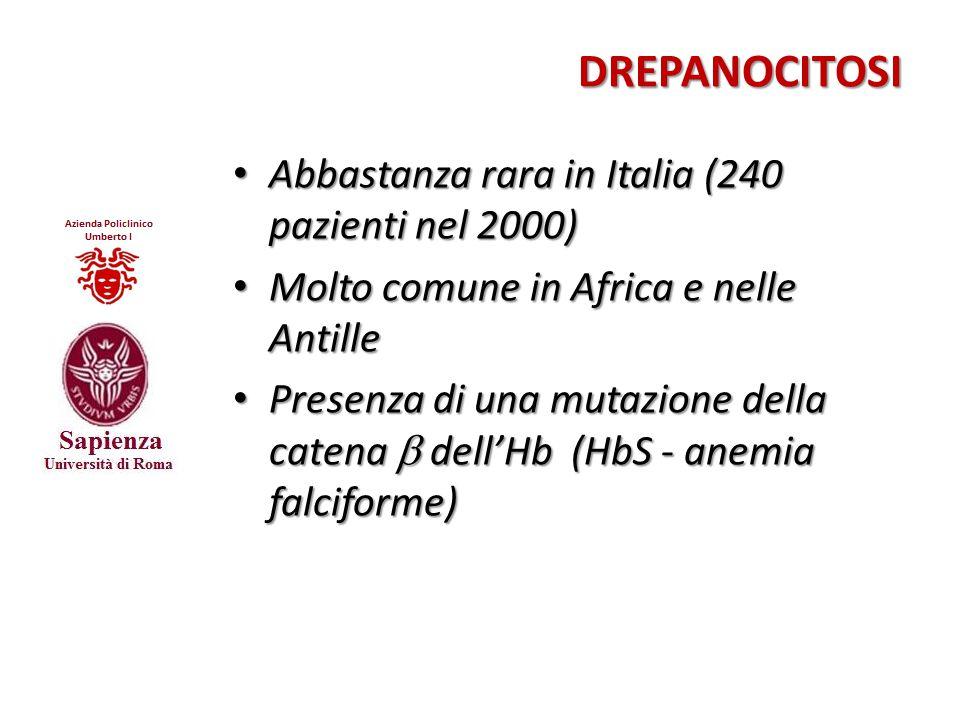 DREPANOCITOSI DREPANOCITOSI Abbastanza rara in Italia (240 pazienti nel 2000) Abbastanza rara in Italia (240 pazienti nel 2000) Molto comune in Africa