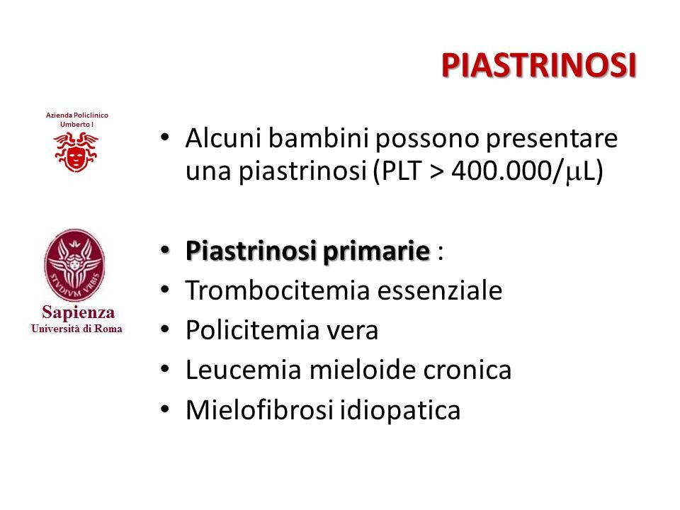 PIASTRINOSI Alcuni bambini possono presentare una piastrinosi (PLT > 400.000/  L) Piastrinosi primarie Piastrinosi primarie : Trombocitemia essenzial