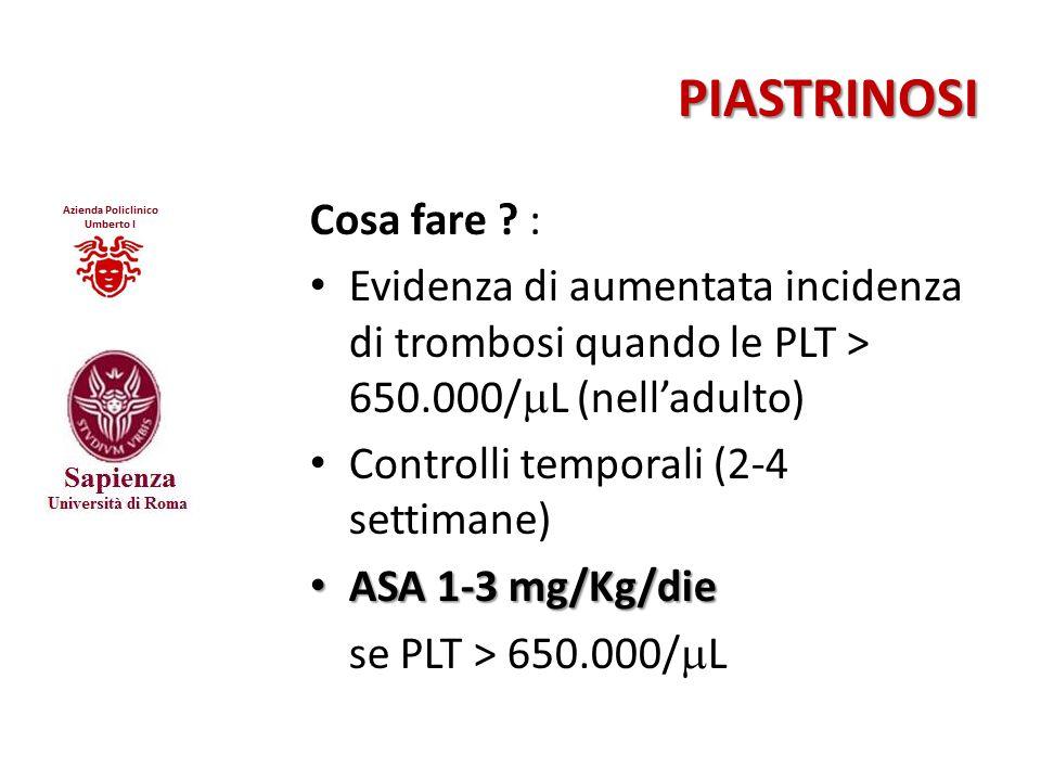 PIASTRINOSI Cosa fare ? : Evidenza di aumentata incidenza di trombosi quando le PLT > 650.000/  L (nell'adulto) Controlli temporali (2-4 settimane) A