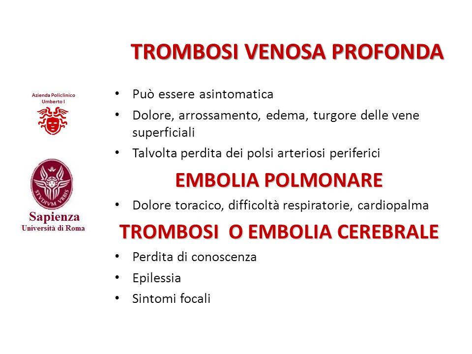 TROMBOSI VENOSA PROFONDA Può essere asintomatica Dolore, arrossamento, edema, turgore delle vene superficiali Talvolta perdita dei polsi arteriosi per