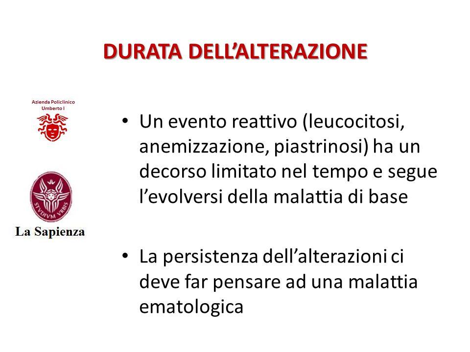DURATA DELL'ALTERAZIONE Un evento reattivo (leucocitosi, anemizzazione, piastrinosi) ha un decorso limitato nel tempo e segue l'evolversi della malatt