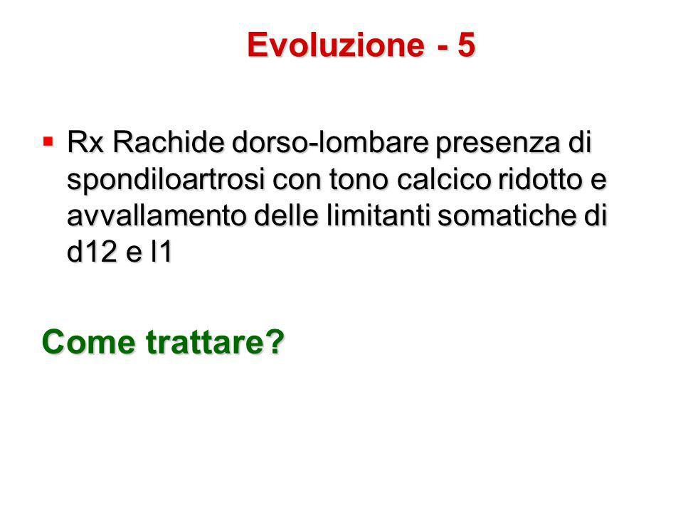  Rx Rachide dorso-lombare presenza di spondiloartrosi con tono calcico ridotto e avvallamento delle limitanti somatiche di d12 e l1 Come trattare? Ev