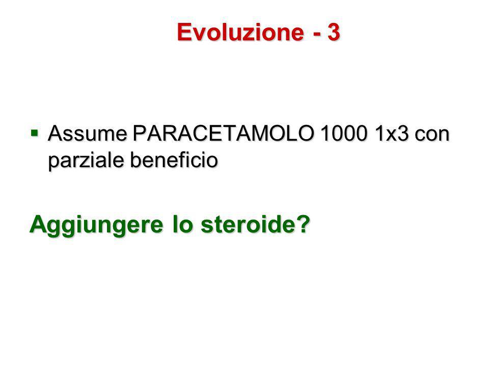  Assume PARACETAMOLO 1000 1x3 con parziale beneficio Aggiungere lo steroide? Evoluzione - 3