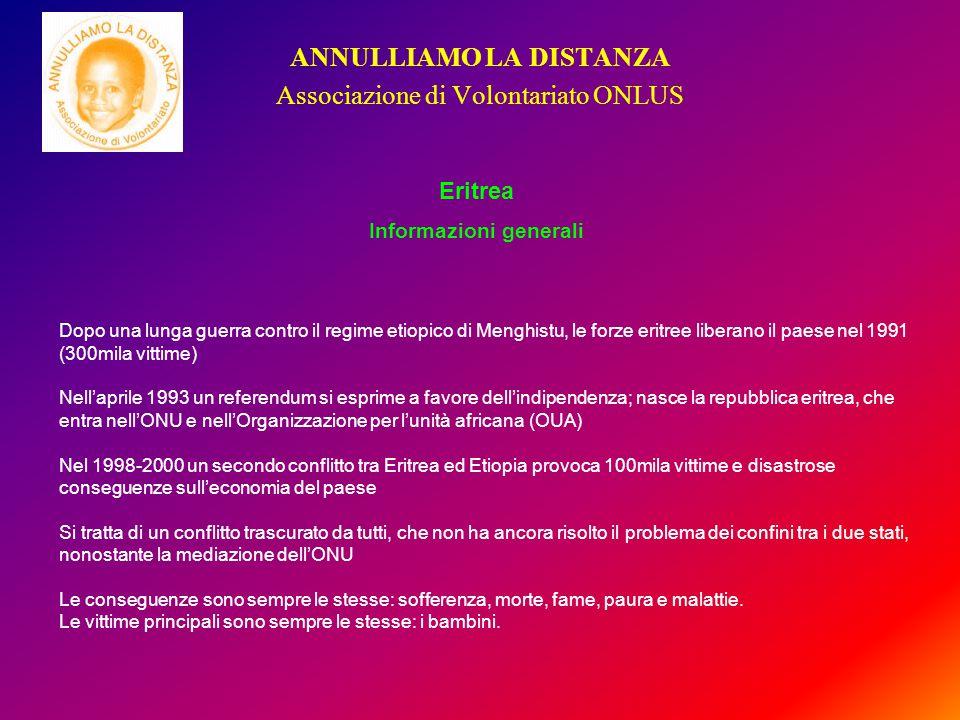 ANNULLIAMO LA DISTANZA Associazione di Volontariato ONLUS Dopo una lunga guerra contro il regime etiopico di Menghistu, le forze eritree liberano il p