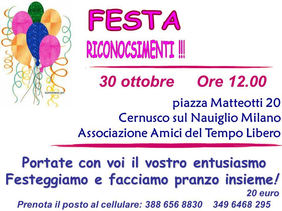 piazza Matteotti 20 Cernusco sul Nauiglio Milano Associazione Amici del Tempo Libero 30 ottobre Ore 12.00 20 euro Prenota il posto al cellulare: 388 6