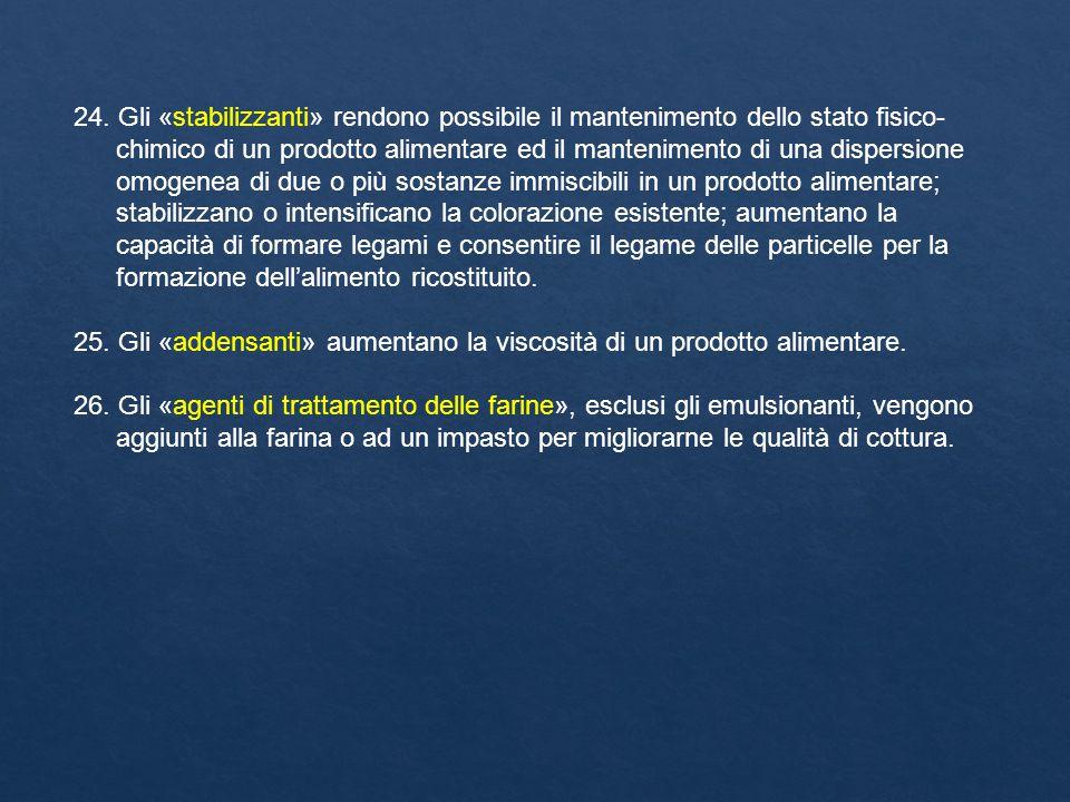 24. Gli «stabilizzanti» rendono possibile il mantenimento dello stato fisico- chimico di un prodotto alimentare ed il mantenimento di una dispersione