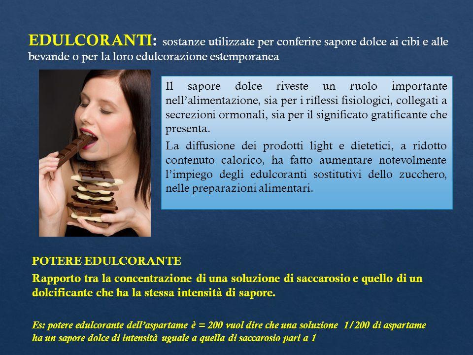EDULCORANTI: sostanze utilizzate per conferire sapore dolce ai cibi e alle bevande o per la loro edulcorazione estemporanea Il sapore dolce riveste un