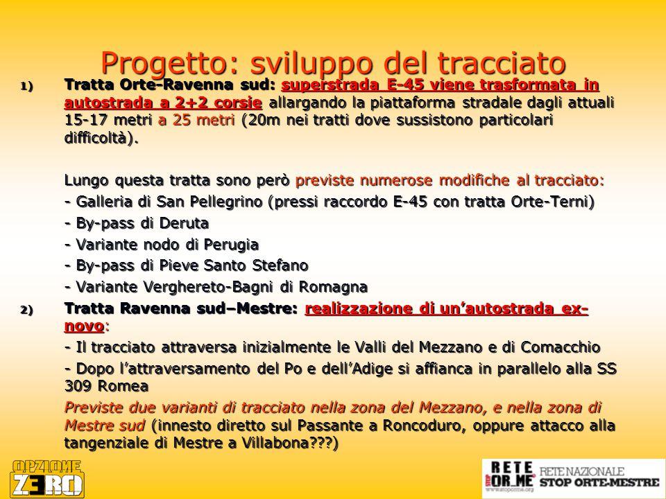 Progetto: sviluppo del tracciato 1) Tratta Orte-Ravenna sud: superstrada E-45 viene trasformata in autostrada a 2+2 corsie allargando la piattaforma stradale dagli attuali 15-17 metri a 25 metri (20m nei tratti dove sussistono particolari difficoltà).