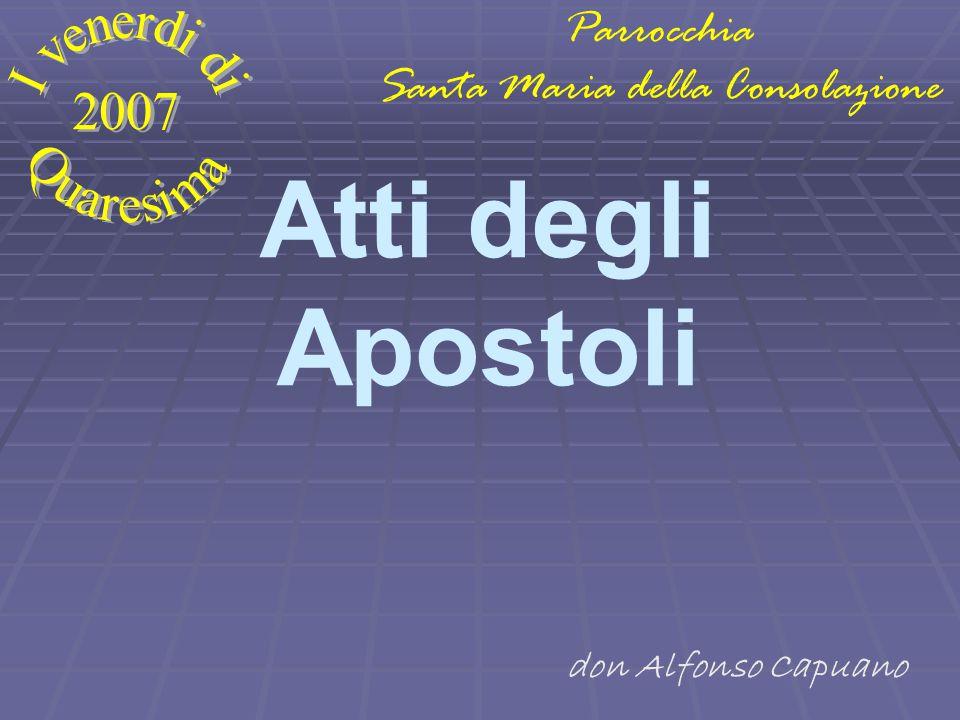 Atti degli Apostoli Parrocchia Santa Maria della Consolazione don Alfonso Capuano