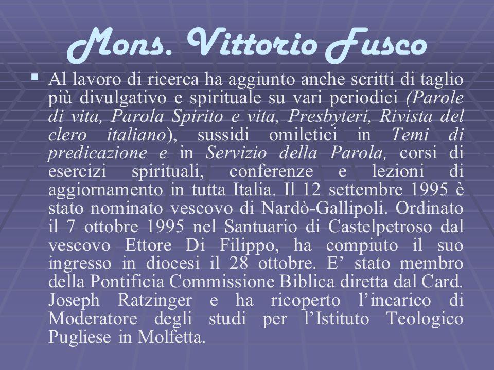 Mons. Vittorio Fusco   Al lavoro di ricerca ha aggiunto anche scritti di taglio più divulgativo e spirituale su vari periodici (Parole di vita, Paro