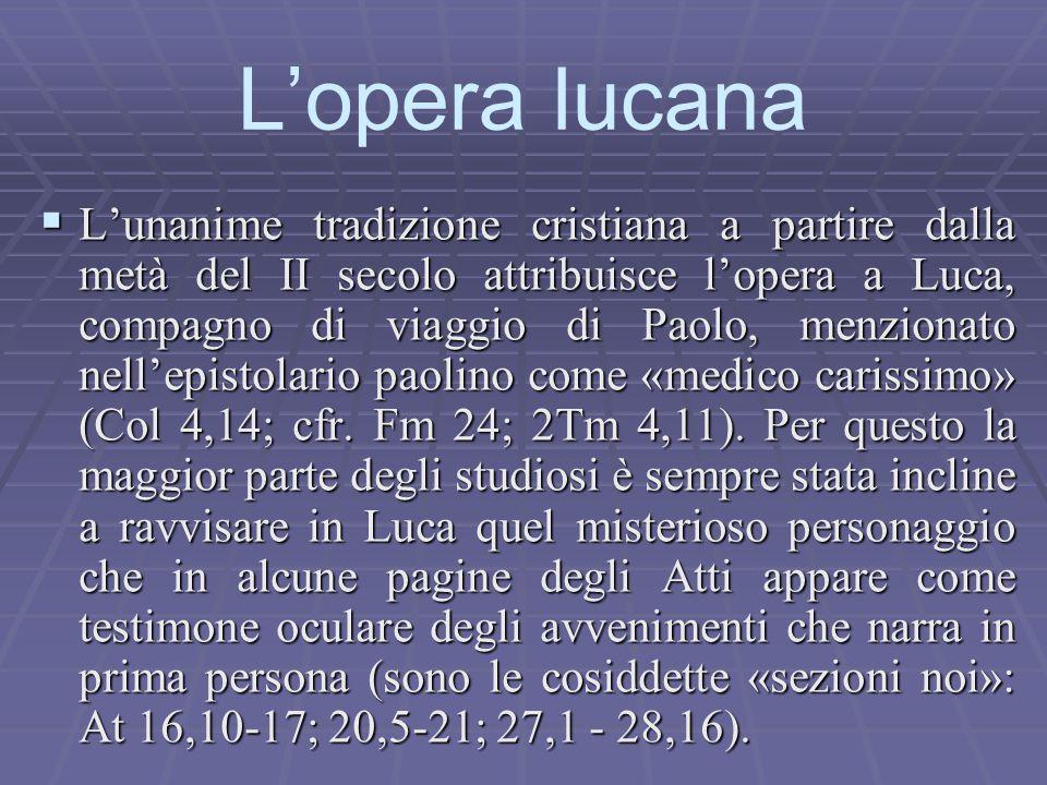  L'unanime tradizione cristiana a partire dalla metà del II secolo attribuisce l'opera a Luca, compagno di viaggio di Paolo, menzionato nell'epistola