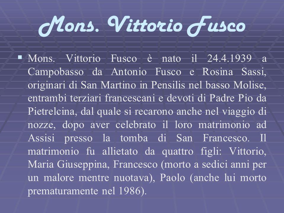 Mons. Vittorio Fusco   Mons. Vittorio Fusco è nato il 24.4.1939 a Campobasso da Antonio Fusco e Rosina Sassi, originari di San Martino in Pensilis n
