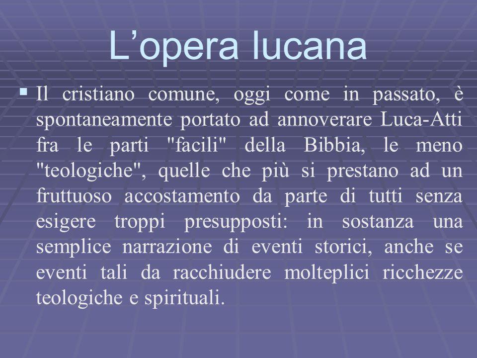   Il cristiano comune, oggi come in passato, è spontaneamente portato ad annoverare Luca-Atti fra le parti