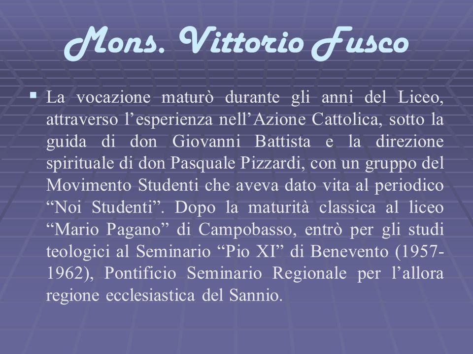 Mons. Vittorio Fusco   La vocazione maturò durante gli anni del Liceo, attraverso l'esperienza nell'Azione Cattolica, sotto la guida di don Giovanni