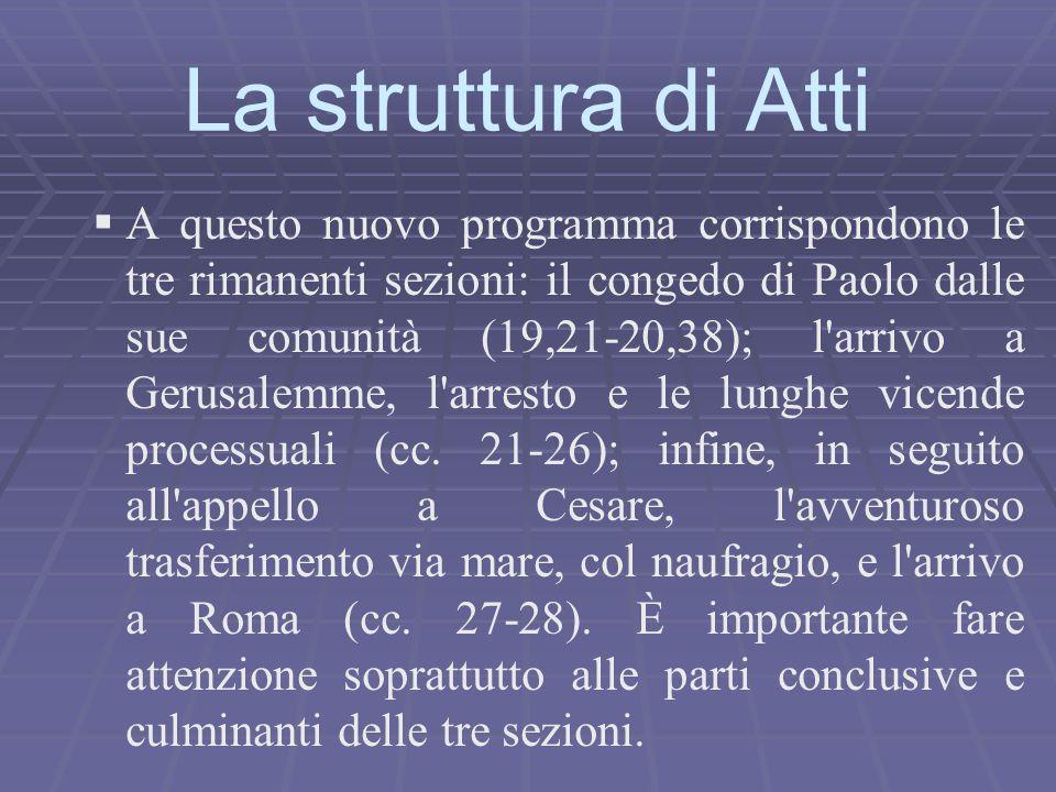   A questo nuovo programma corrispondono le tre rimanenti sezioni: il congedo di Paolo dalle sue comunità (19,21-20,38); l'arrivo a Gerusalemme, l'a