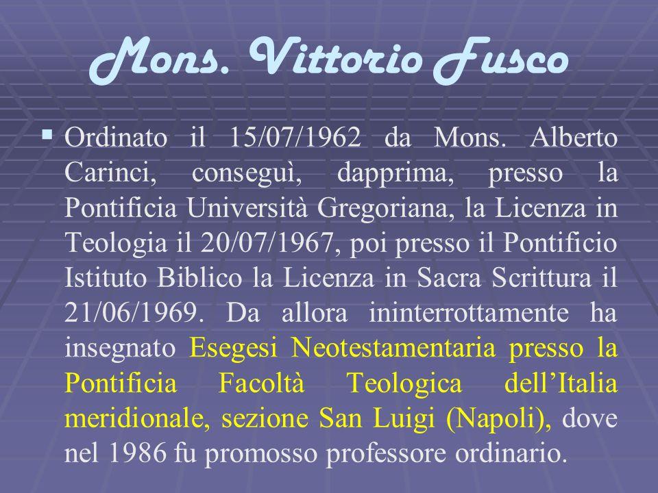 Mons. Vittorio Fusco   Ordinato il 15/07/1962 da Mons. Alberto Carinci, conseguì, dapprima, presso la Pontificia Università Gregoriana, la Licenza i
