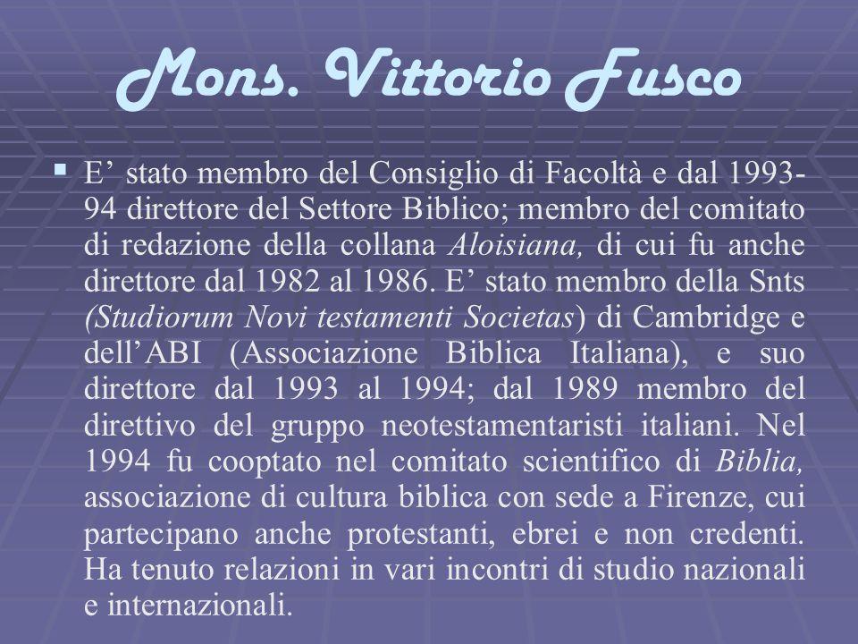 Mons. Vittorio Fusco   E' stato membro del Consiglio di Facoltà e dal 1993- 94 direttore del Settore Biblico; membro del comitato di redazione della