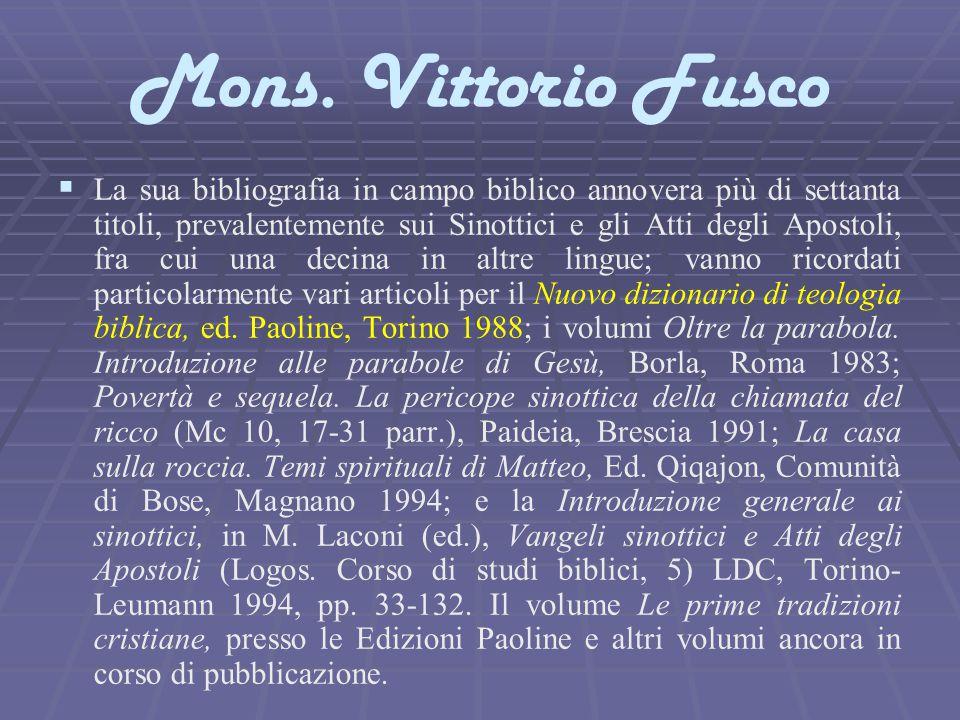 Mons. Vittorio Fusco   La sua bibliografia in campo biblico annovera più di settanta titoli, prevalentemente sui Sinottici e gli Atti degli Apostoli