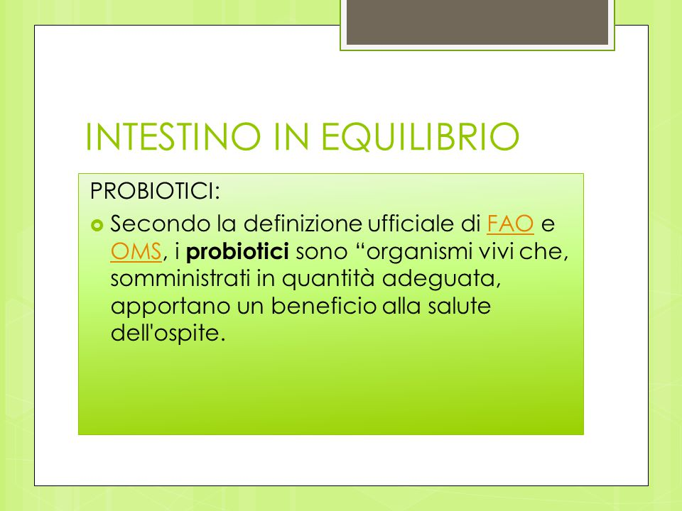 """INTESTINO IN EQUILIBRIO PROBIOTICI:  Secondo la definizione ufficiale di FAO e OMS, i probiotici sono """"organismi vivi che, somministrati in quantità"""