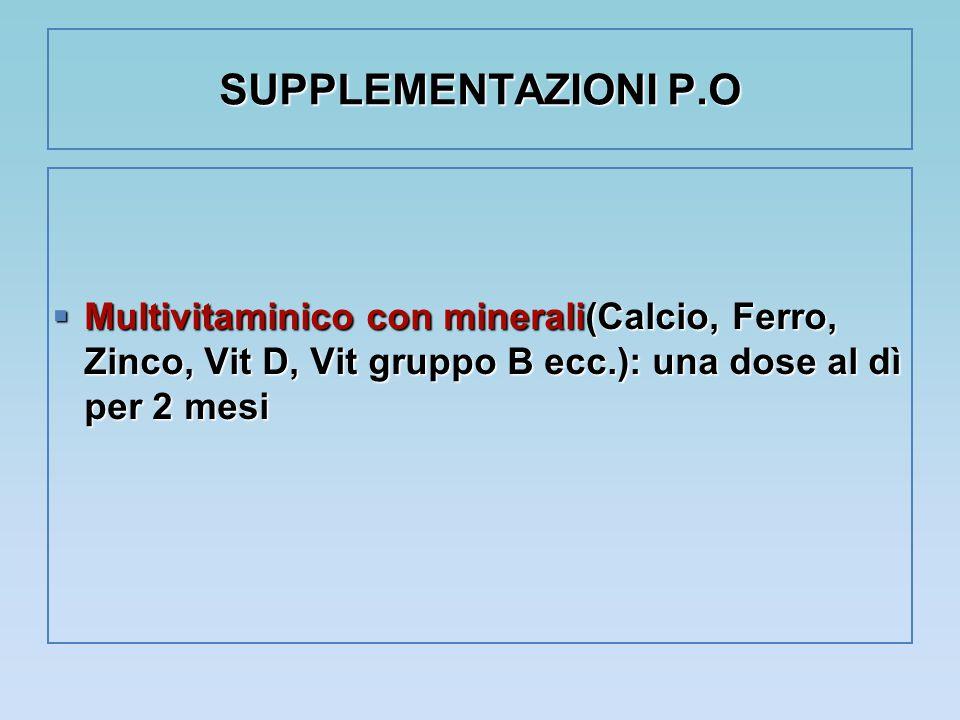 SUPPLEMENTAZIONI P.O  Multivitaminico con minerali(Calcio, Ferro, Zinco, Vit D, Vit gruppo B ecc.): una dose al dì per 2 mesi