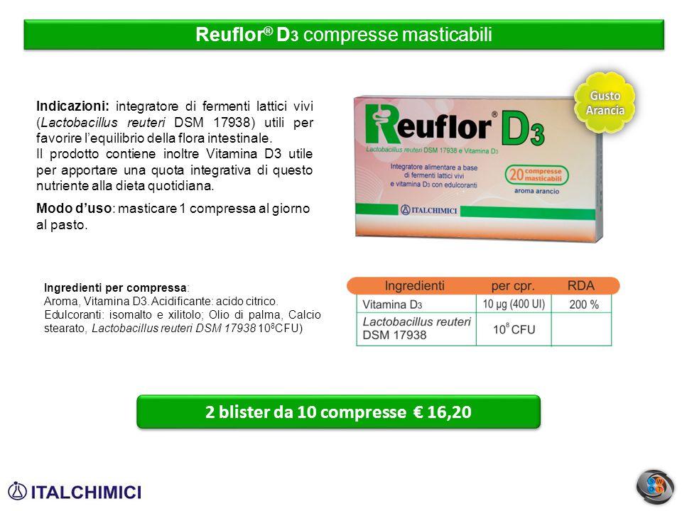 Reuflor ® D 3 compresse masticabili 2 blister da 10 compresse € 16,20 Indicazioni: integratore di fermenti lattici vivi (Lactobacillus reuteri DSM 179